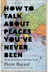 How to Talk About Places You've Never Been: On the Importance of Armchair Travel Kindle Edition