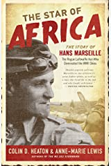 The Star of Africa: The Story of Hans Marseille, the Rogue Luftwaffe Ace Who Dominated the WWII Skies Hardcover
