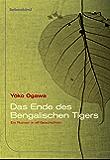 Das Ende des Bengalischen Tigers: Ein Roman in elf Geschichten
