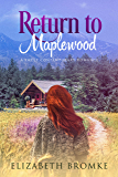 Return to Maplewood: A Sweet Contemporary Romance (Maplewood Sisters Book 3)