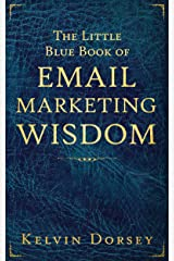 The Little Blue Book of Email Marketing Wisdom Kindle Edition
