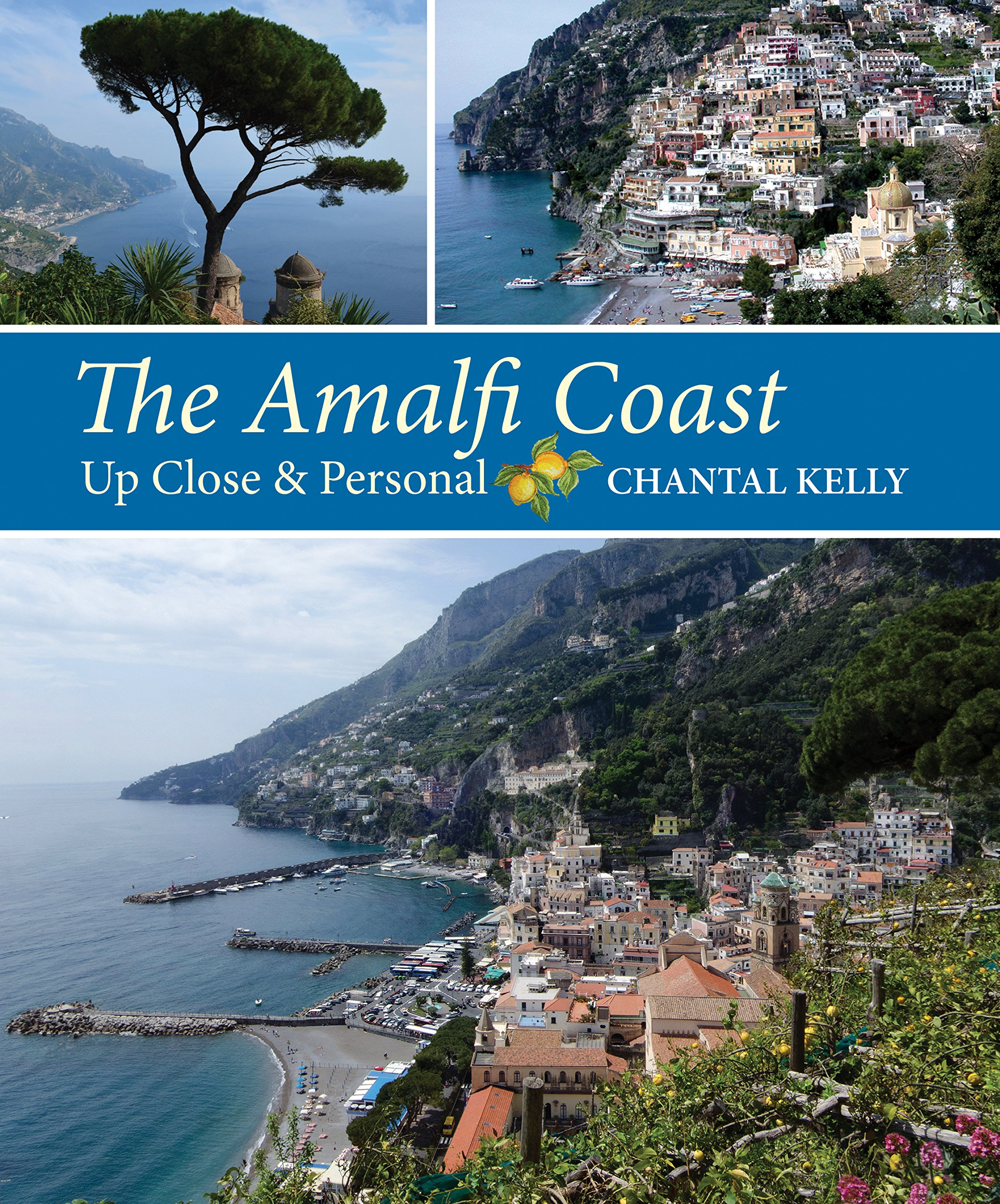 the amalfi coast up close personal chantal kelly 9780983221715