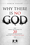 Why There Is No God: Simple Responses to 20 Common Arguments for the Existence of God (English Edition)