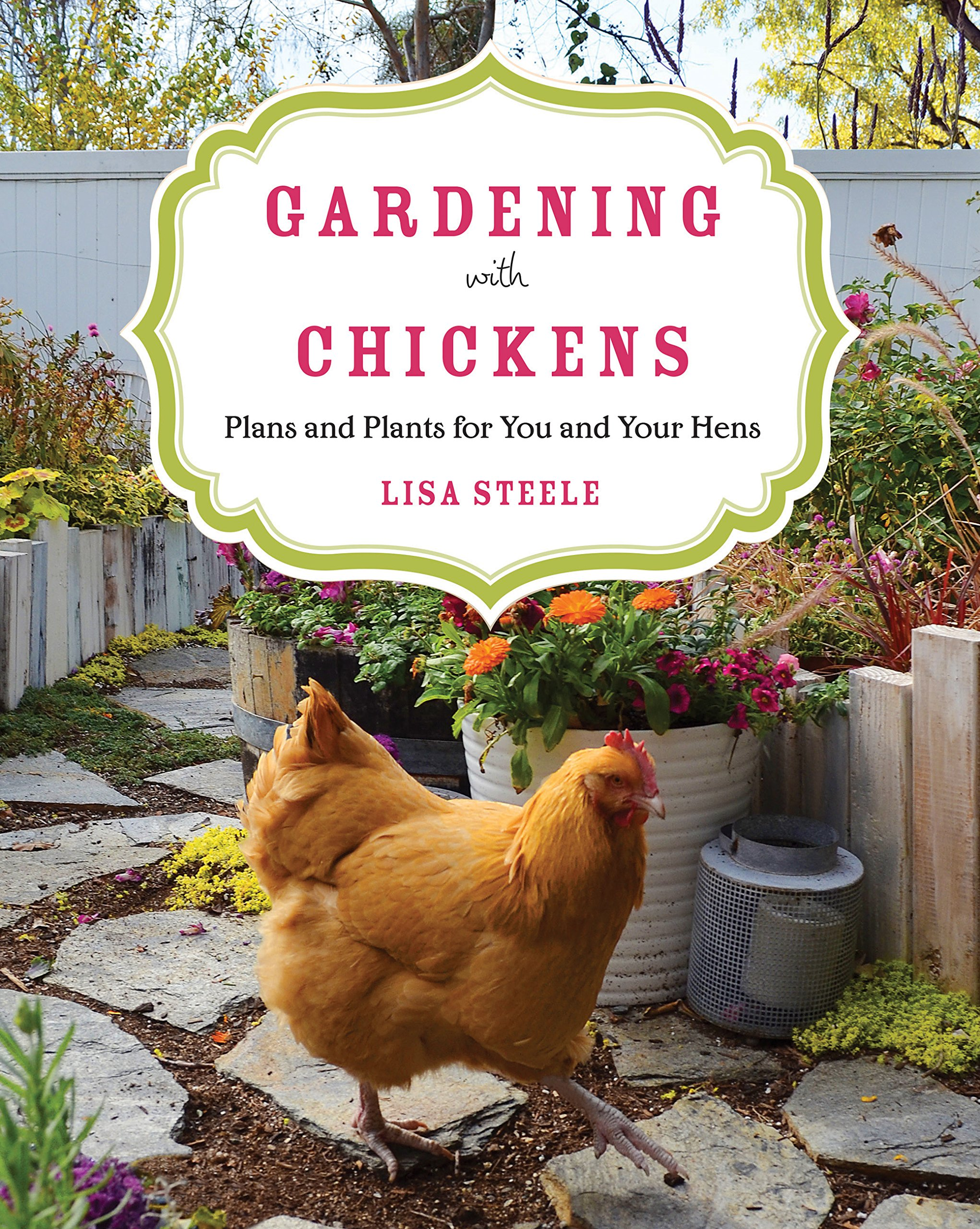 Gardening With Chickens: Plans And Plants For You And Your Hens:  Amazon: Lisa Steele: 9780760350478: Books