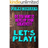 Do you want to develop your creativity?: let's play! (English Edition)