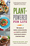 Plant-Powered for Life: 52 Weeks of Simple, Whole Recipes and Habits to Achieve Your Health Goals—Starting Today