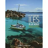 Le tour des îles à la voile: D'Aurigny à La Maddalena, 34 îles autour de la France