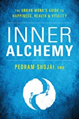 Inner Alchemy: The Urban Monk's Guide to Happiness, Health, and Vitality Kindle Edition