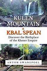 Kulen Mountain & Kbal Spean: Discover the Birthplace of the Khmer Empire (Cambodia Book 9) Kindle Edition