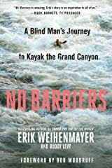 No Barriers: A Blind Man's Journey to Kayak the Grand Canyon Kindle Edition