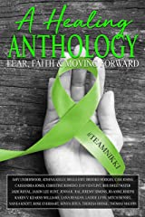A Healing Anthology: Fear, Faith  and Moving Forward Kindle Edition