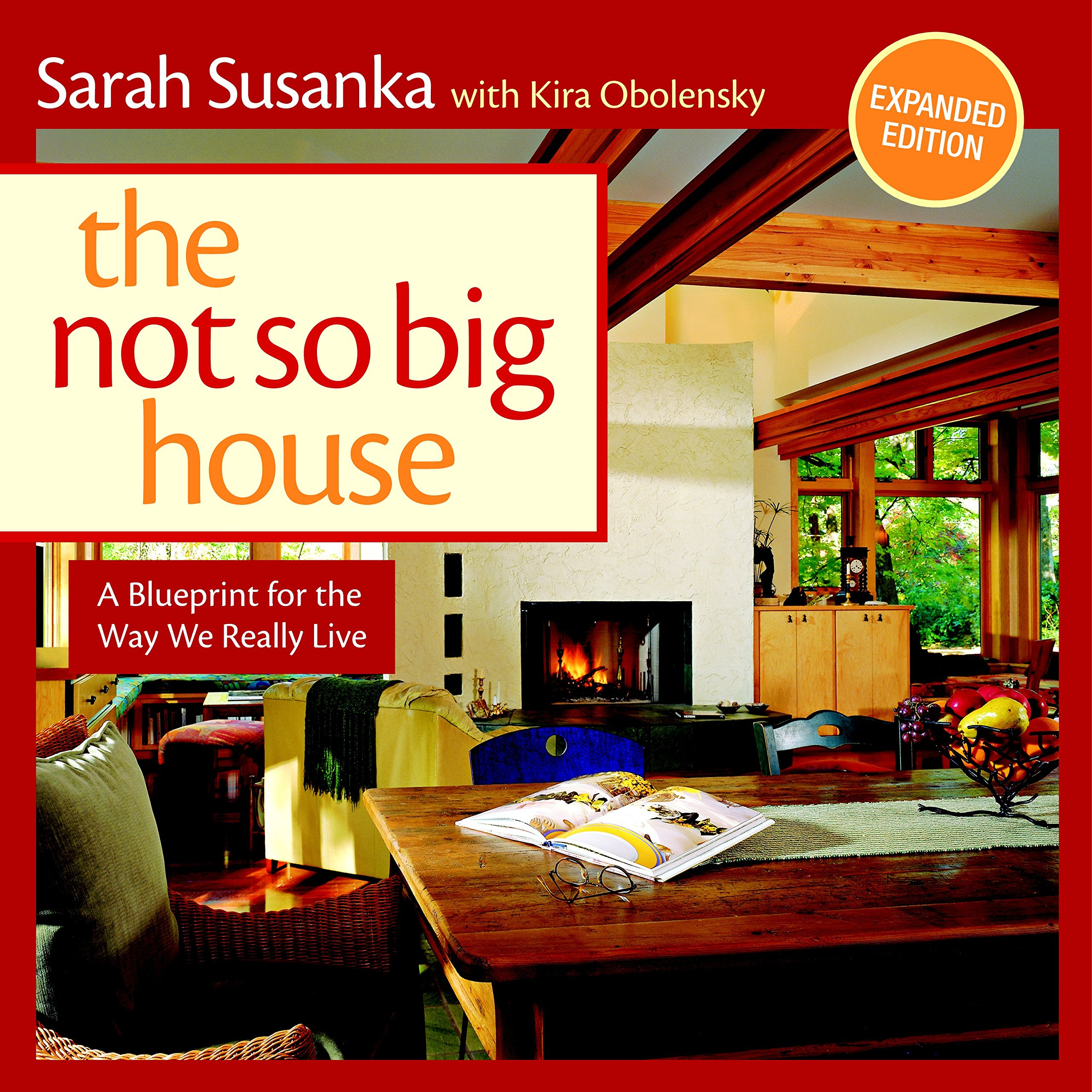 The Not So Big House: A Blueprint For The Way We Really Live: Sarah  Susanka, Kira Obolensky: 9781600851506: Amazon.com: Books