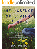 The Essence of Living Simply - An ecofriendly and cost-conscious guide using essential and fragrant oils