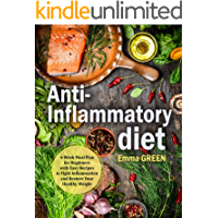Anti Inflammatory Diet: 4-Week Meal Plan for Beginners with Easy Recipes to Fight Inflammation and Restore Your Healthy Weight