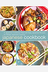 Japanese Cookbook: A Japanese Cookbook Filled with Easy Japanese Recipes for Simple Japanese Cooking Kindle Edition