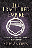 The Fractured Empire: Book Seven of the Disinherited Prince Series
