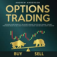 Options Trading: Advanced Guide Shows All the Secrets Behind the Options Trading, the Best Strategies Ready-to-Use…