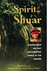 Spirit of the Shuar: Wisdom from the Last Unconquered People of the Amazon Paperback