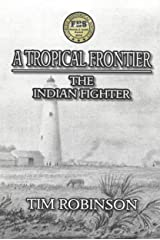 A Tropical Frontier: The Indian Fighter Kindle Edition