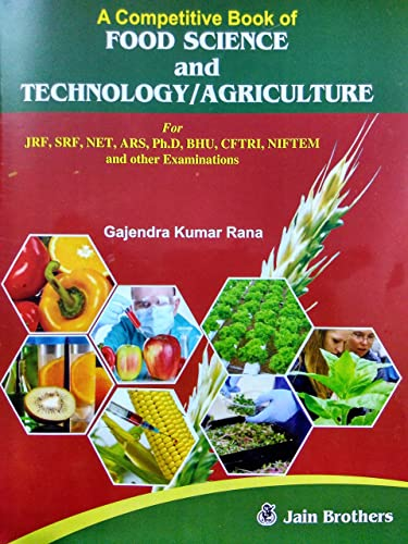 A Competitive Book of Food Science and Technology & Agriculture for JRF; SRF; NET; ARS; Ph.D; BHU; CFTRI; NIFTEM and other Examinations