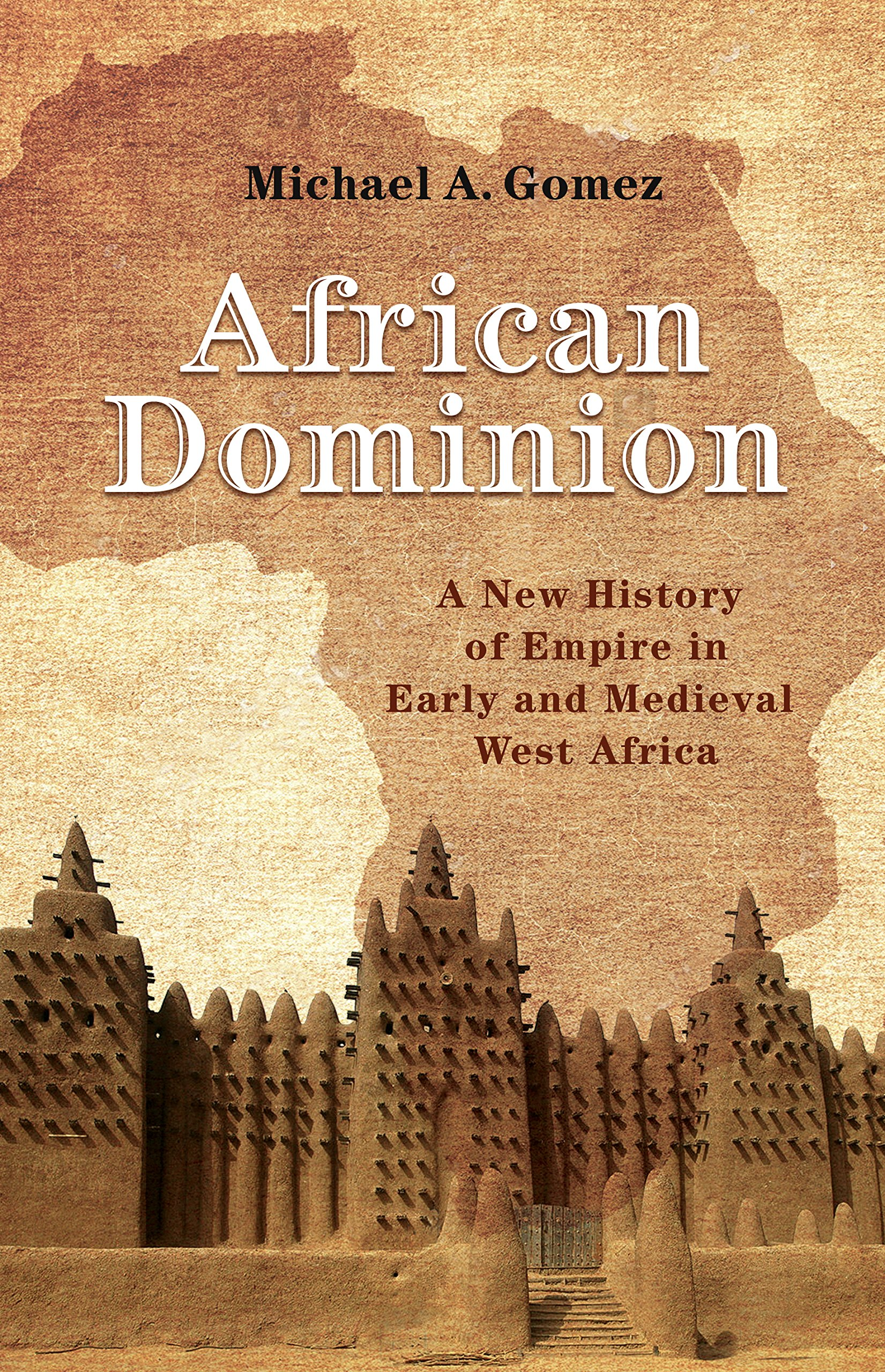 African Dominion  A New History Of Empire In Early And Medieval West Africa