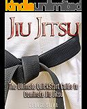 Jiu-Jitsu: The Ultimate Quick Start Guide To Dominate Jiu-Jitsu (Jiu Jitsu, Self Defense, Martial Arts) (English Edition)