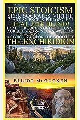 Epic Stoicism: Seek Socrates' Virtue in Art, Science, & Philosophy! Heal the Blind! Exalt in the Riches of Epictetus's, Aurelius's, & Seneca's Wisdom!: ... (45EPIC Hero's Odyssey Mythology) Kindle Edition
