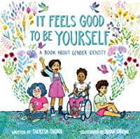 It Feels Good To Be Yourself: A Book About Gender