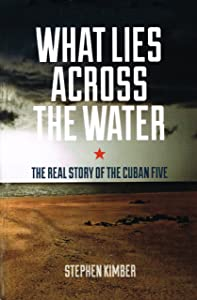 What Lies Across the Water: The Real Story of the Cuban Five