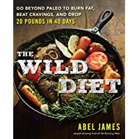 The Wild Diet: Go Beyond Paleo to Burn Fat, Beat Cravings, and Drop 20 Pounds in...