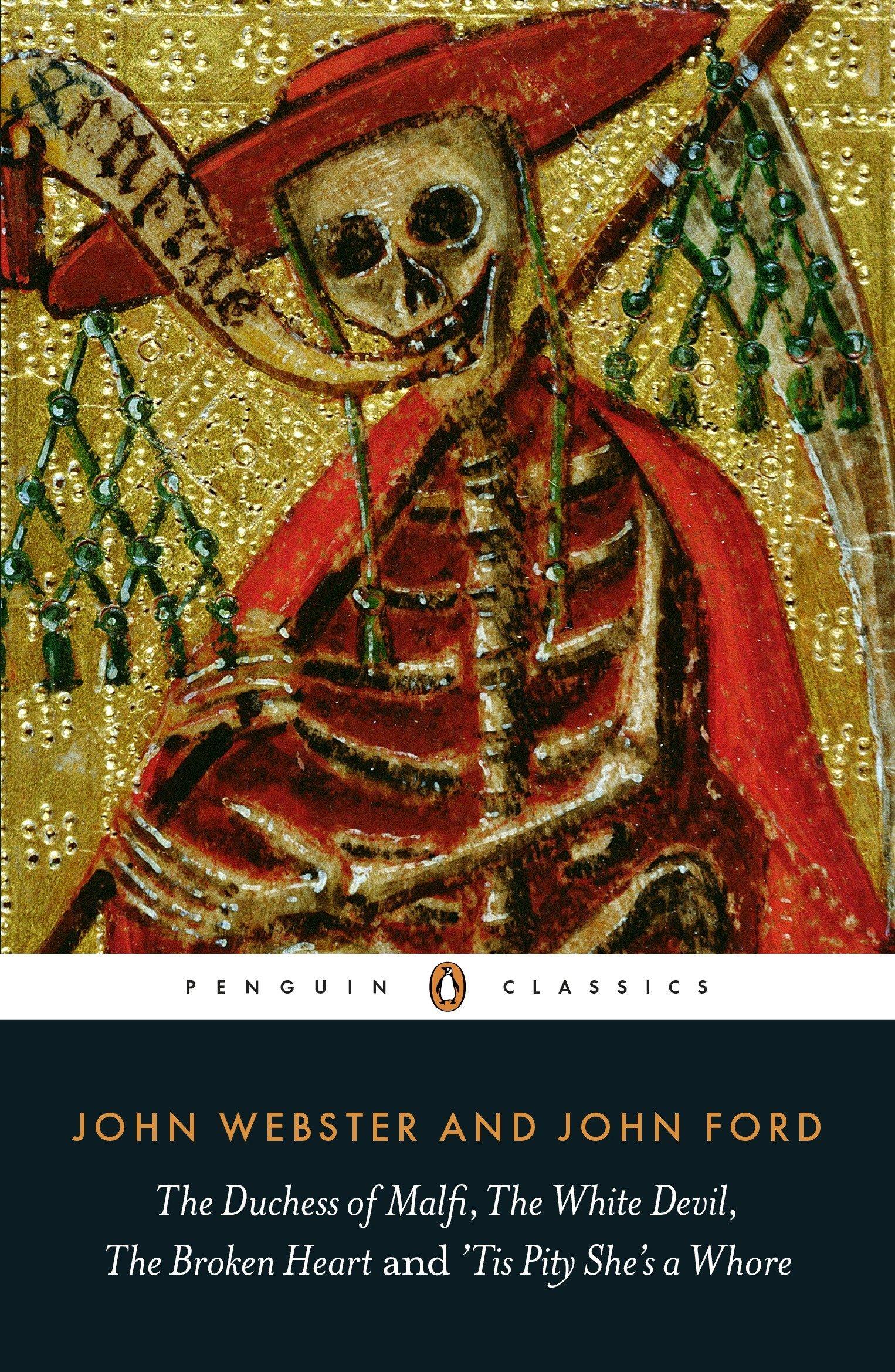 The Duchess of Malfi The White Devil The Broken Heart and 'Tis Pity She's a Whore (Penguin Classics)