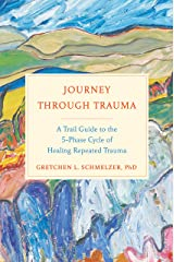 Journey Through Trauma: A Trail Guide to the 5-Phase Cycle of Healing Repeated Trauma Kindle Edition