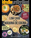 Low Carb en la máquina de cocina: El libro con 60 recetas fáciles y deliciosas (Spanish Edition)