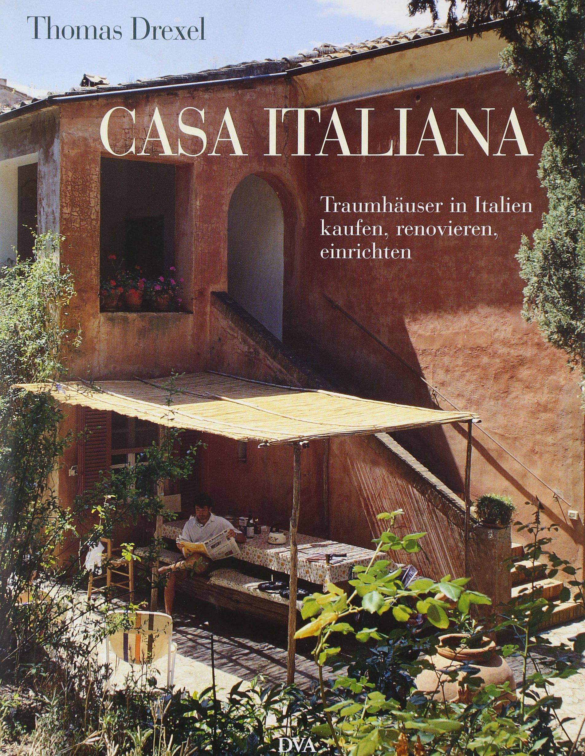 Casa italiana: Traumhäuser in Italien kaufen, renovieren, einrichten