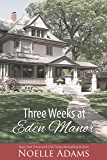 Three Weeks at Eden Manor