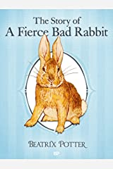 The Story of a Fierce Bad Rabbit (Illustrated): The Complete Tales of Beatrix Potter (The Tales of Beatrix Potter Book 9) Kindle Edition