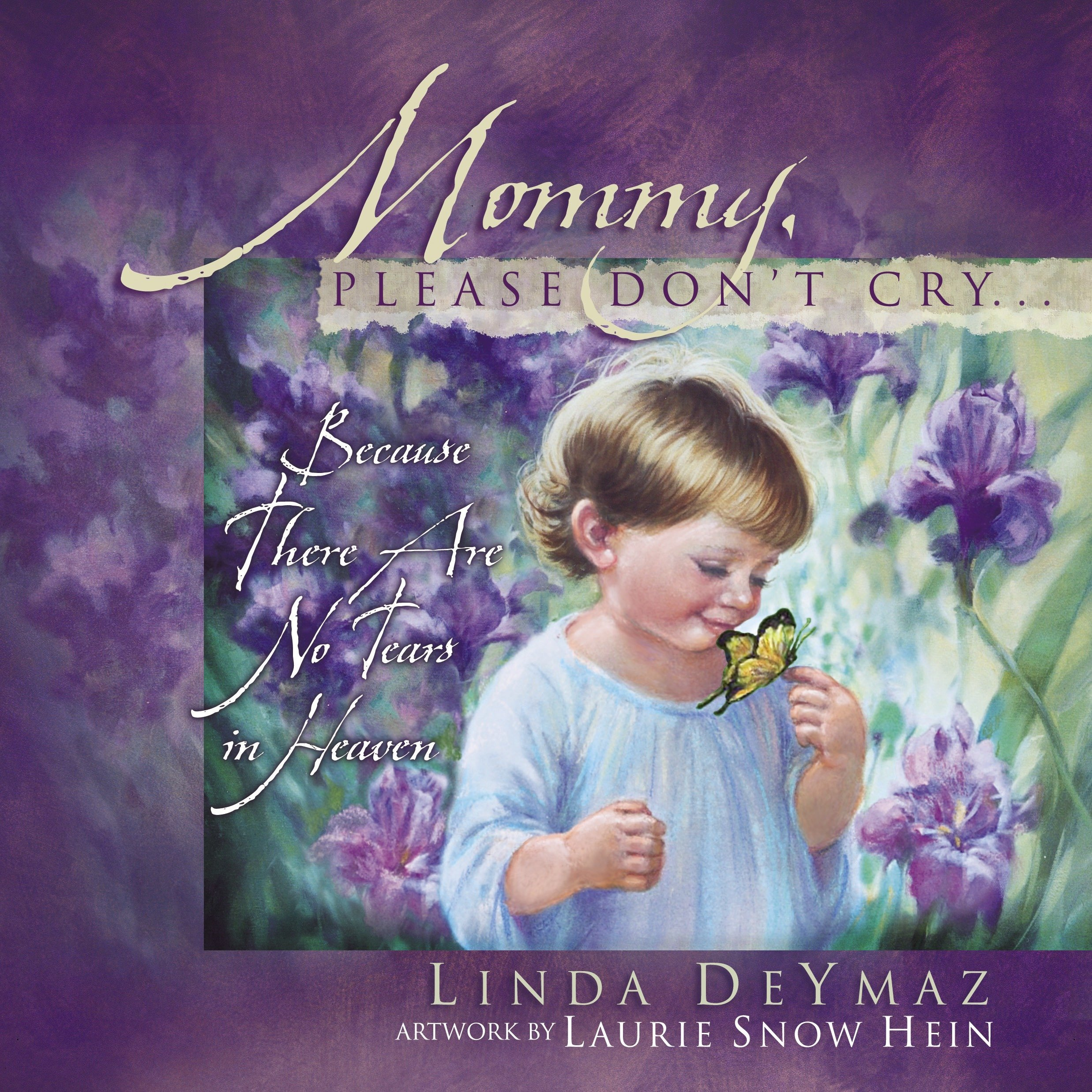 Mommy Please Dont Cry There Are No Tears In Heaven Linda Deymaz Laurie Snow Hein 9781590521519 Amazon Com Books