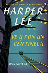 Ve y pon un centinela (Go Set a Watchman - Spanish Edition) Kindle Edition
