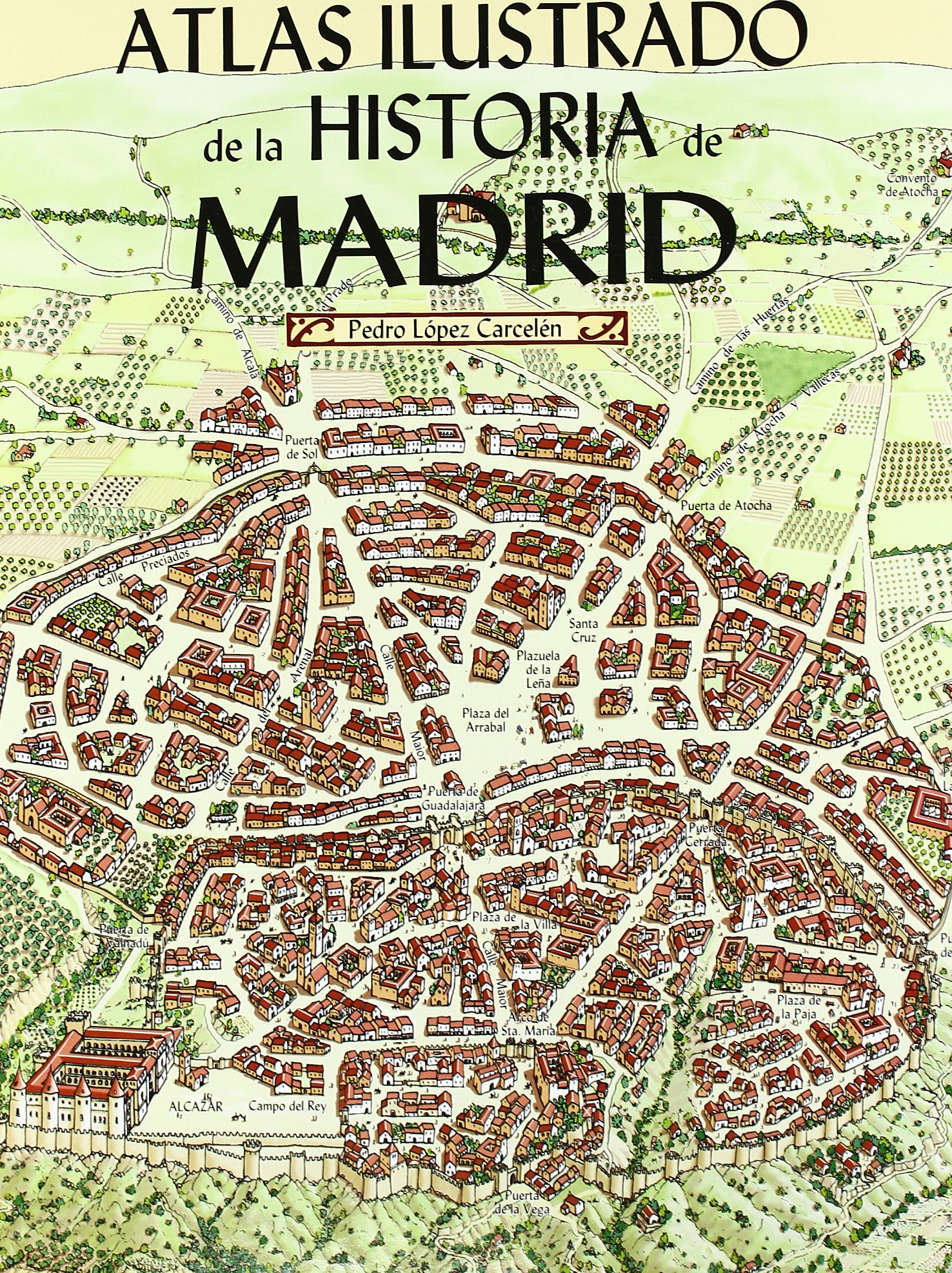 Atlas ilustrado de la Historia de Madrid: Amazon.es: López Carcelén, Pedro: Libros
