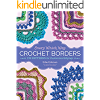 Every Which Way Crochet Borders: 139 Patterns for Customized Edgings (English Edition)