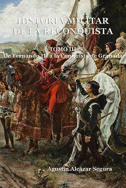 Historia Militar de la Reconquista. Tomo III: De Fernando III a la ...