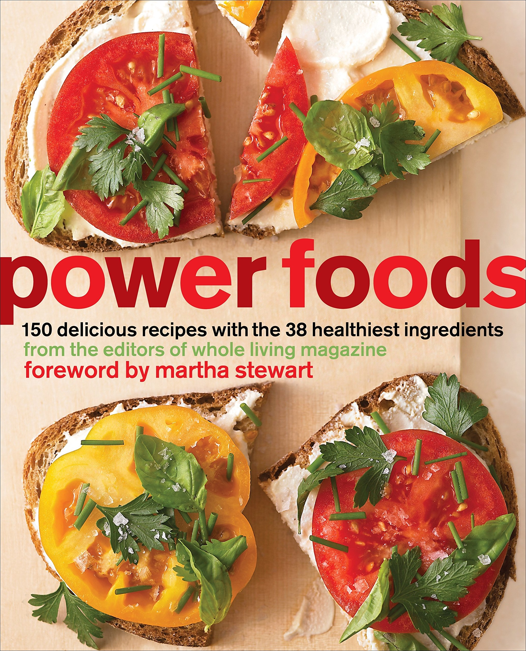 Power foods 150 delicious recipes with the 38 healthiest power foods 150 delicious recipes with the 38 healthiest ingredients the editors of whole living magazine 9780307465320 amazon books forumfinder Gallery