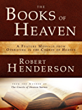 The Books of Heaven : A Feature Message from Operating in the Courts of Heaven (English Edition)