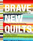 Brave New Quilts: 12 Projects Inspired by 20th-Century Art • From Art Nouveau to Punk & Pop
