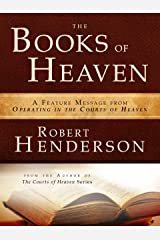 The Books of Heaven : A Feature Message from Operating in the Courts of Heaven Kindle Edition