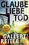 Glaube Liebe Tod: Kriminalroman (Ein Martin-Bauer-Krimi 1)
