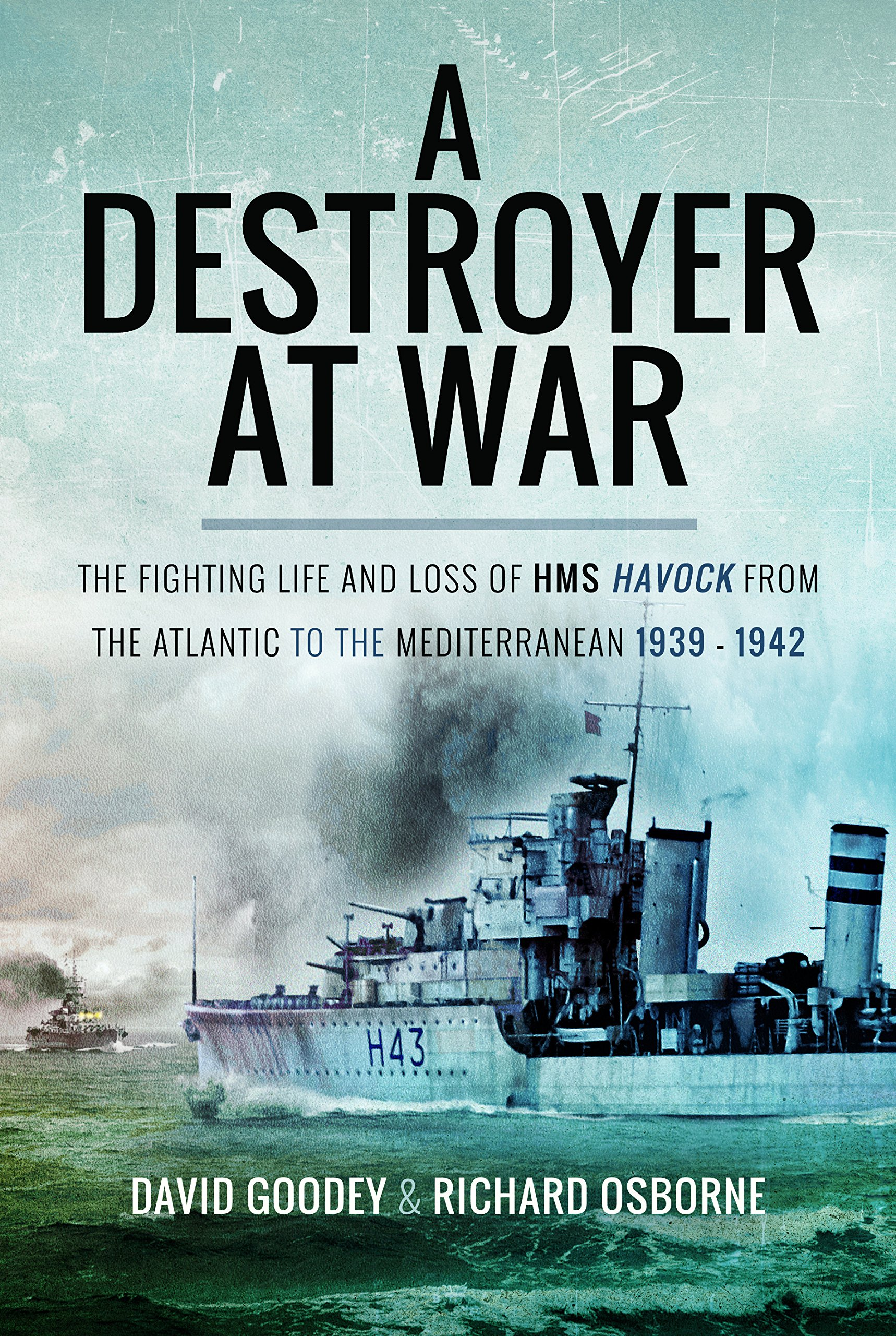 A Destroyer at War: The Fighting Life and Loss of HMS Havock from the Atlantic to the Mediterranean 1939–42 PDF