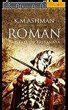Roman - The Fall of Britannia (The Roman Chronicles Book 1) (English Edition)