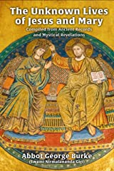 The Unknown Lives of Jesus and Mary Compiled from Ancient Records and Mystical Revelations Kindle Edition
