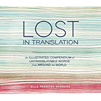 Lost in Translation: An Illustrated Compendium of Untranslatable Words from Around the World book cover